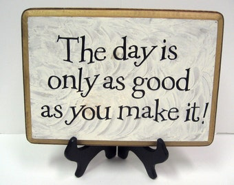 The day is as good as you make it