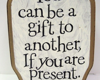 You can be a gift