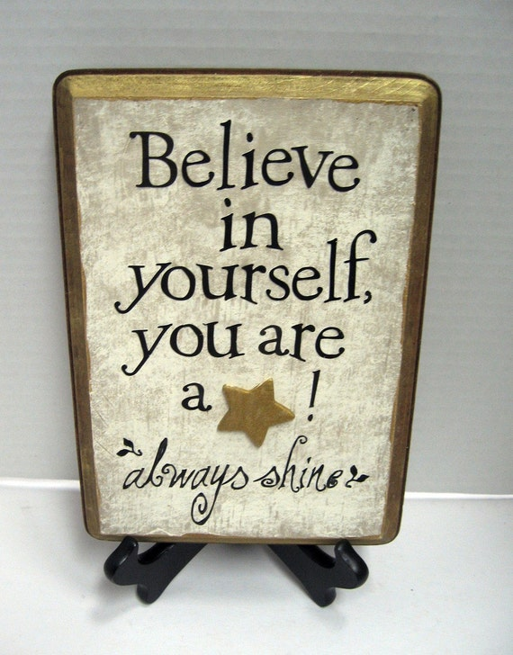 Believe in yourself, you are a star.