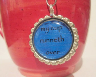 "Tea Infuser - Bottle Cap Charm - cup runneth over - 2"" Mesh Ball"