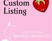 CUSTOM LISTING for Bridget (bburns3)