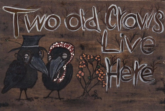 Two Old Crows Live Here - Hand painted Rustic cute wood sign