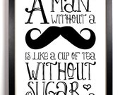 A Man Without A Mustache Is Like A Cup Of Tea Without Sugar, Home, Kitchen, Dorm, Office Decor, Wedding Gift, Holiday Gift, Wall Poster