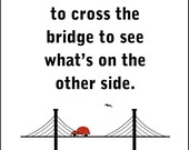 Motivational Art Print: Cross the Bridge 8x10