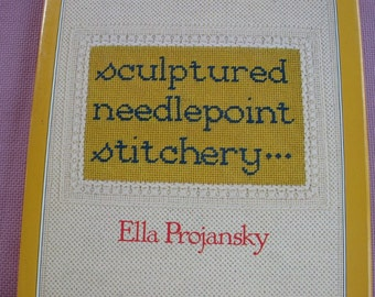 Sculptured Needlepoint Stitchery, printed in 1978. Ella Projansky  was the Designer for this Great Book.