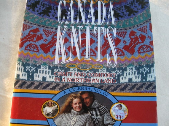 Canada Knits,Canada's Knitted Heritage,  How Knitting came to Canada, copywright1990.