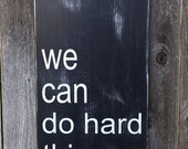 We Can Do Hard Things Typography Sign - Black and White - Solid Wood Subway Art - Pick Your Own Colors- READY TO SHIP