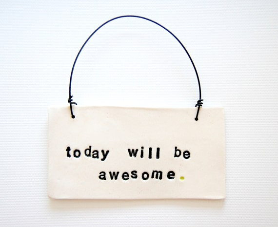 today will be awesome Ceramic Wall Hanging