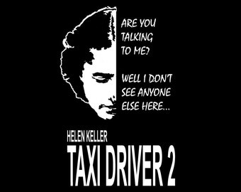 Funny T Shirt - Taxi Driver 2 Starring Helen Keller - Are You Talking To Me