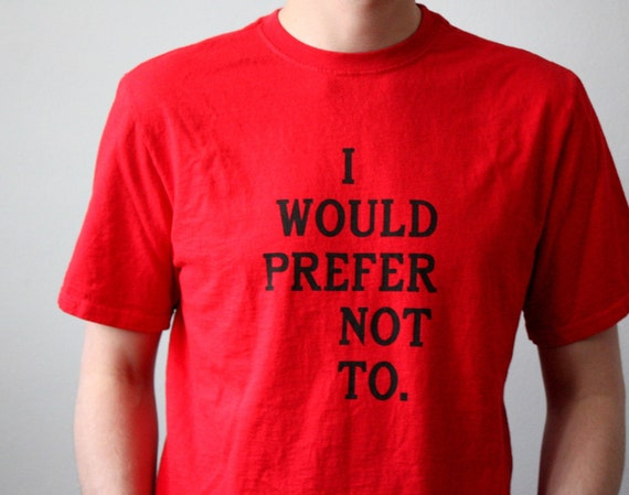 I would prefer not to Bartleby T-Shirt size medium