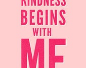 Kindness Begins with Me 5x7 Print