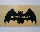 hand painted sign with bat- NEVER GRAY