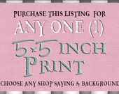 Buy ANY Say it Sweet Print in 5x5 Inch Size. ANY Shop Saying and Background