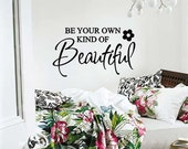 Be Your Own Kind Of Beautiful with Flower Wall Lettering Vinyl Word Art Wall Decal