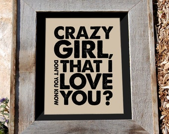 Crazy Girl Don't You Know That I Love You - 8x10 - Typographic print