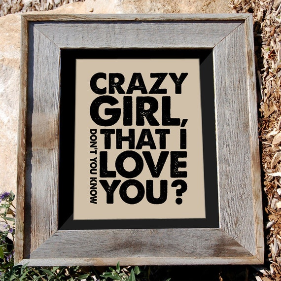 "Quote Print - 8x10 - ""Crazy Girl Don't You Know That I Love You"" - Typographic Print"