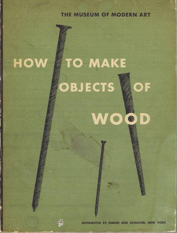 Vintage Mid Century Retro Modern How to Make Objects of Wood, Craft and Furniture Book MOMA, New York, 1951