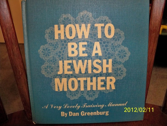 Vintage Book - How To Be A Jewish Mother - Copyright 1964