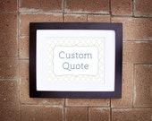 Custom Quote - Printable 8x10 - Perfect for a Gift or Personalized Home Decor