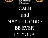 Hunger Games Keep Calm and May the Odds be Ever in Your Favor