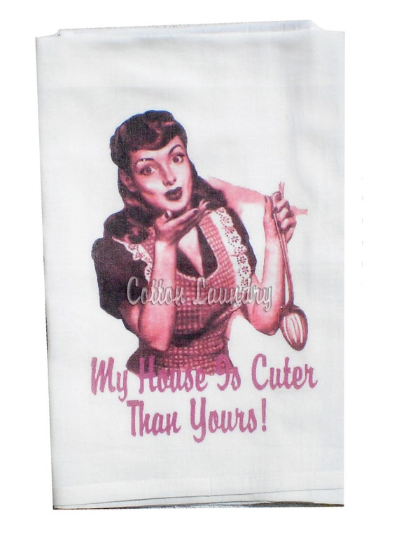 Flour sack kitchen towel...My house is cuter that yours