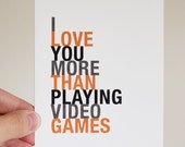 Valentine Greeting Card, I Love You More Than Playing Video Games