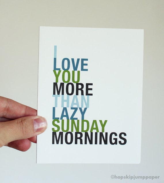 Funny Love Gift, I Love You More Than Lazy Sunday Mornings, A2 size greeting card