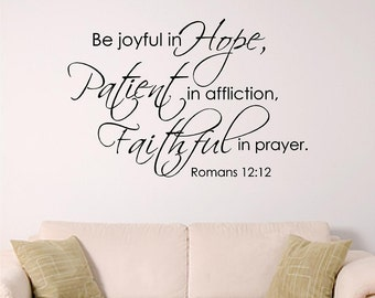 bible verse wall decal, Be joyful in hope, patient in affliction, faithful in prayer. Romans 12:12