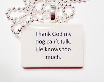 Thank God My Dog Can't Talk Pendant Necklace