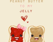 You Are the Peanut Butter to My Jelly / Love 8x10 Print