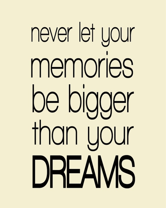 Never Let Your Memories Be Bigger Than Your Dreams 8x10 Motivational Print