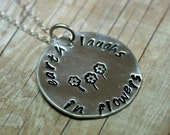 Sterling Silver Hand Stamped Earth Laughs in Flowers necklace