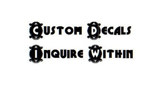 Custom Decals (inquire within)