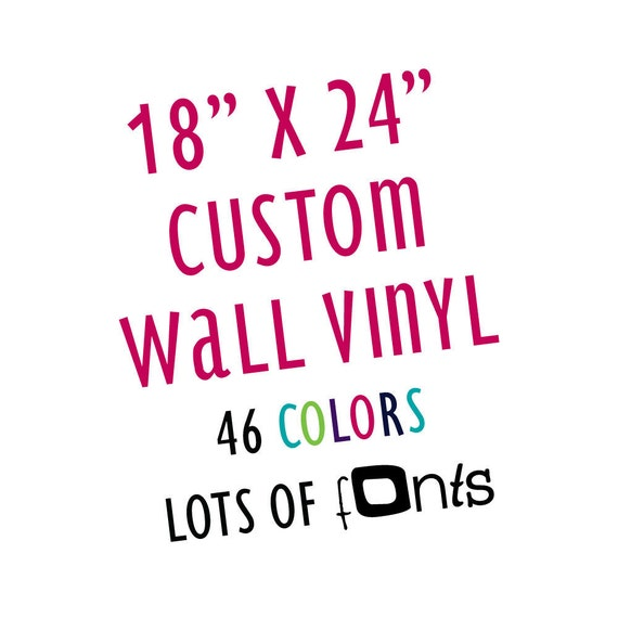 18 Inch x 24 Inch Custom Removable Wall Vinyl. Lots of Fonts and Colors.