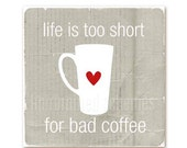 Digital Art Poster Print Life is too short for bad Coffee - distressed grey background -  modern original print - 8x8