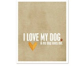 Dog Lover Art Typography Poster I Love My Dog, And My Dog Loves Me - Modern Original Print - Latte Dots