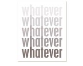 Ombre Typograhic Print - Whatever - Funny Art Poster