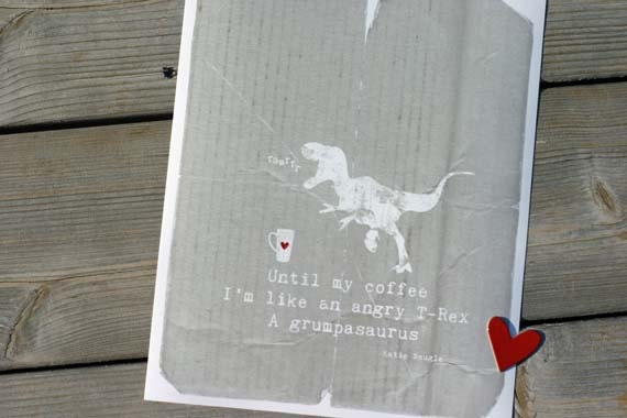 Until My Coffee I'm a Grumpasaurus Haiku by Katie Naugle - distressed original print - 8x10