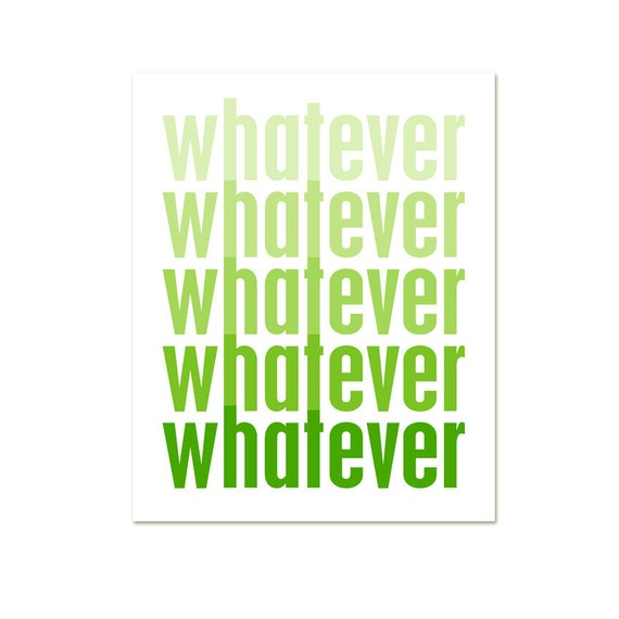Typographic Ombre Whatever Digital Art Poster  - Funny Print Modern Original Poster Art Print- Leaf Green Faded - 8x10