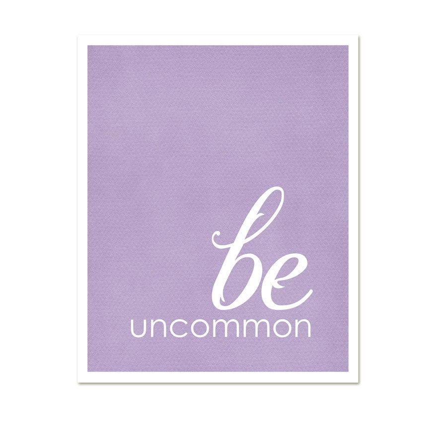 inspirational art print be uncommon by hairbrainedschemes