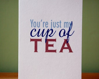 You're just my cup of tea - Valentine - I love you card