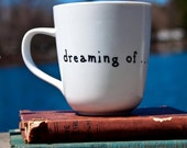 dreaming of... You choose the name or thing ... coffee cup