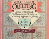 Successful Quilting A Step By Step Guide To Mastering Piecing, Appliqué and Quilting