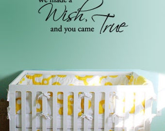 We made a Wish, and you came True - Vinyl Wall Quote Decal