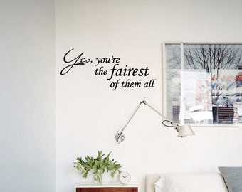 Yes, you're the fairest of them all  - Vinyl Wall Quote Decal