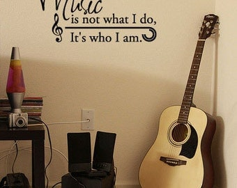 Music is not what I do, It's who I am - Vinyl Wall Quote Decal