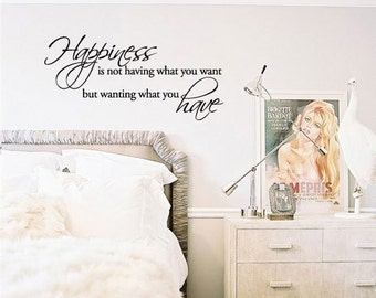 Happiness is not having what you want but wanting what you have - Vinyl Wall Quote Decal