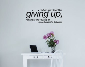 When you feel like giving up, remember why you held on for so long in the first place Vinyl Wall Quote Decal