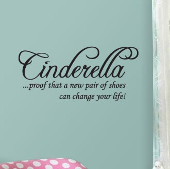 Cinderella ...proof that a new pair shoes can change your life - Wall Decals