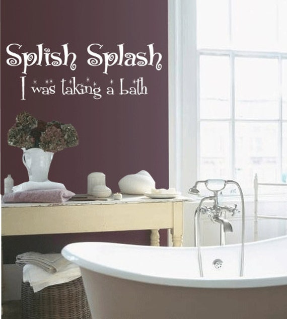big splish splash i was taking a bath vinyl wall quote decal. Black Bedroom Furniture Sets. Home Design Ideas